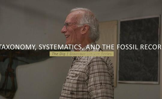 The Dig | Dinosaur Lecture Series - TAXONOMY, SYSTEMATICS, AND THE FOSSIL RECORD