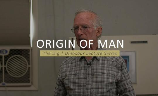 The Dig | Dinosaur Lecture Series - ORIGIN OF MAN